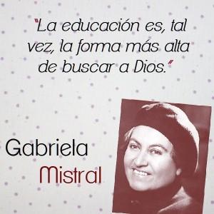 frases de Gabriela Mistral - la educacion