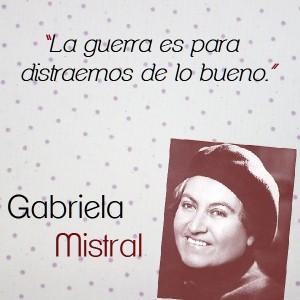 frases de Gabriela Mistral - la guerra