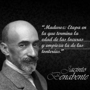 frases de jacinto benavente -  - Madurez