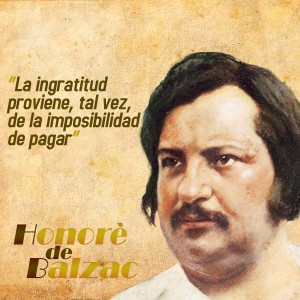 frases de Honorè DeBalzac -  Ingratitud