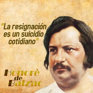 frases de Honorè DeBalzac -  Resignacion